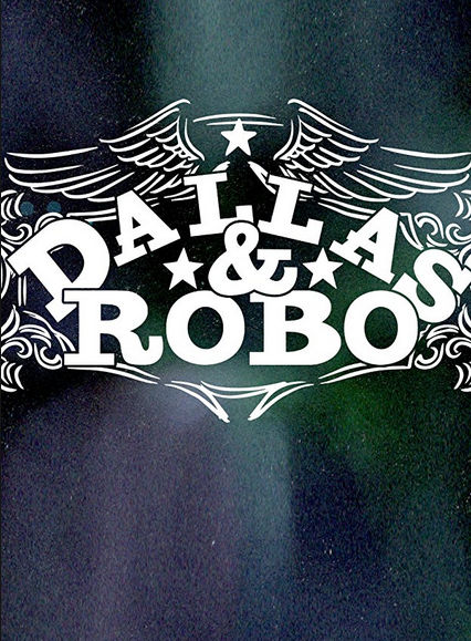 Даллас и Робо / Dallas & Robo (2018) 1 сезон смотреть онлайн